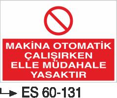 Makina Uyarı ve Bilgilendirme Levhaları - Makina Otomatik Çalışırken Elle Müdahale Yasaktır Es 60-131