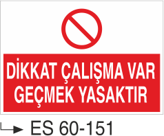Makina Uyarı ve Bilgilendirme Levhaları - Dikkat Çalışma Var Geçmek Yasaktır Es 60-151
