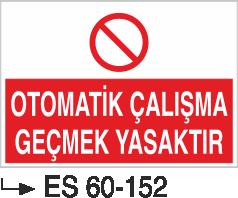 Makina Uyarı ve Bilgilendirme Levhaları - Otomatik Çalışma Geçmek Yasaktır Es 60-152