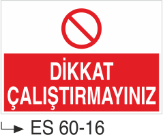 Makina Uyarı ve Bilgilendirme Levhaları - Dikkat Çalıştırmayınız Es 60-16