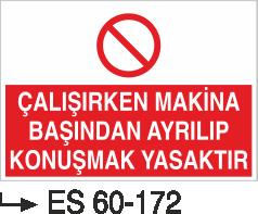 Makina Uyarı ve Bilgilendirme Levhaları - Çalışırken Makina Başından Ayrılıp Konuşmak Yasaktır Es 60-172