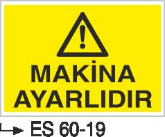 Makina Uyarı ve Bilgilendirme Levhaları - Makina Ayarlıdır Es 60-19