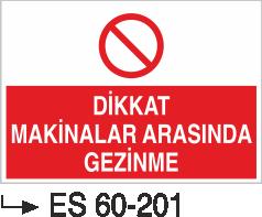 Makina Uyarı ve Bilgilendirme Levhaları - Dikkat Makinalar Arasında Gezinme ES 60-201
