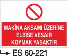 Makina Uyarı ve Bilgilendirme Levhaları - Makina Aksamı Üzerine Elbise Vesair Koymak Yasaktır Es 60-221