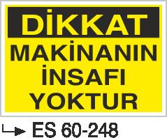Makina Uyarı ve Bilgilendirme Levhaları - Dikkat Makinanın İnsafı Yoktur Es60-248