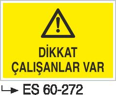 Makina Uyarı ve Bilgilendirme Levhaları - Dikkat Çalışanlar Var Es 60-272