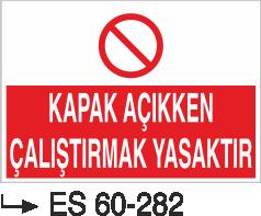 Makina Uyarı ve Bilgilendirme Levhaları - Kapak Açıkken Çalıştırmak Yasaktır Es 60-282