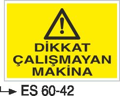 Makina Uyarı ve Bilgilendirme Levhaları - Dikkat Çalışmayan Makina Es 60-42