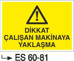 Makina Uyarı ve Bilgilendirme Levhaları - Dikkat Çalışan Makinaya Yaklaşma Es 60-81