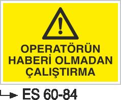 Makina Uyarı ve Bilgilendirme Levhaları - Operatörün Haberi Olmadan Çalıştırma Es 60-84
