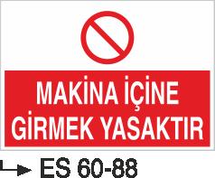 Makina Uyarı ve Bilgilendirme Levhaları - Makina İçine Girmek Yasaktır Es 60-88