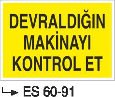 Makina Uyarı ve Bilgilendirme Levhaları - Devraldığın Makinayı Kontrol et Es 60-91