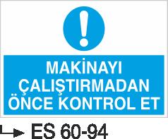 Makina Uyarı ve Bilgilendirme Levhaları - Makinayı Çalıştırmadan Önce Kontrol Et Es 60-94