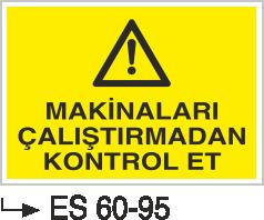 Makina Uyarı ve Bilgilendirme Levhaları - Makinaları Çalıştırmadan Kontrol Et Es 60-95