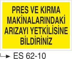 Pres ve Giyotin Levhaları - Pres ve Kırma Makinalarındaki Arızayı Yetkilisine Bildir Es 62-10