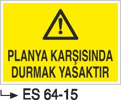 Torna-Planya-Freze-Cnc İkaz Levhaları - Planya Karşısında Durmak Yasaktır ES 64-15
