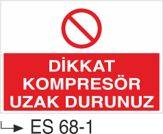 Kompresör Uyarı Levhaları - Dikkat Kompresör Uzak Durunuz Es 68-1