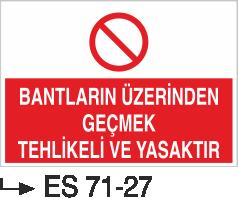 İşyeri Uyarı İkaz Levhaları - Bantların Üzerinden Geçmek Tehlikeli ve Yasaktır Es71-27