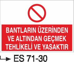 İşyeri Uyarı İkaz Levhaları - Bantların Üzerinden ve Altından Geçmek Tehlikeli ve Yasaktır ES 71-30
