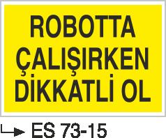 Makina Uyarı ve Bilgilendirme Levhaları - Robotta Çalışırken Dikkatli Ol ES 73-15