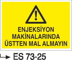 Makina Uyarı ve Bilgilendirme Levhaları - Enjeksiyon Makinalarında Üstten Mal almayın Es 73-25