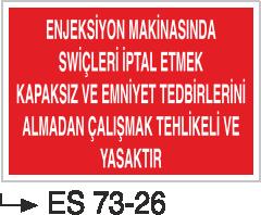 Makina Uyarı ve Bilgilendirme Levhaları - Enjeksiyon Makinasında Swiçleri İptal Etmek Kapaksız ve Emniyet Tedbiri Almadan Çalışmak Tehlikeli ve Yasaktır ES 73-26