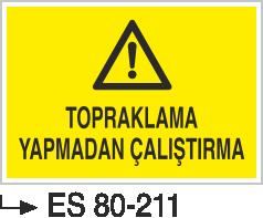 Elektrik Uyarı Levhaları - Topraklama Yapmadan Çalıştırma Es 80-211