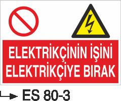 Elektrik Uyarı Levhaları - Elektrikçinin İşini Elektrikçiye Bırak Es 80-3