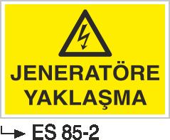 Jeneratör Uyarı Levhaları - Jenaratöre Yaklaşma Es 85-2