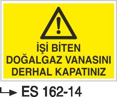 Doğalgaz ve Gaz Uyarı Levhaları - İş Biten Doğal Gaz Vanasını Derhal Kapatınız Es 162-14