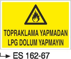 Doğalgaz ve Gaz Uyarı Levhaları - Topraklama Yapmadan Lpg Dolumu Yapmayın Es 162-67