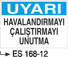 Hava-Su Uyarı ve İkaz Levhaları - Uyarı Havalandırmayı Çalıştırmayı Unutma Es 168-12