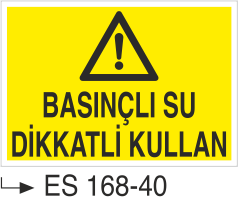 Hava-Su Uyarı ve İkaz Levhaları - Basınçlı Su Dikkatli Kullan Es 168-40