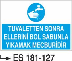 Temizlik ve Çöp Uyarı Levhaları - Tuvaletten Sonra Elleriniz Bol Sabunla Yıkamak Mecburidir Es 181-127