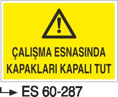 Makina Uyarı ve Bilgilendirme Levhaları - Çalışma Esnasında Kapakları Kapalı tut Es 60-287