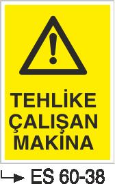 Makina Uyarı ve Bilgilendirme Levhaları - Tehlike Çalışan Makina Es 60-38