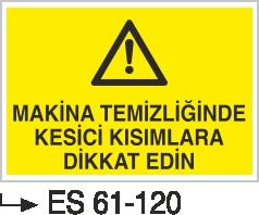 Bakım ve Arıza Levhaları - Makina Temiziğinde Kesici Kısımlara Dikkat edin Es 61-120