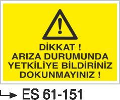 Bakım ve Arıza Levhaları - Dikkat Arıza Durumlarında Yetkiliye Bildiriniz Dokunmayınız Es 61-151