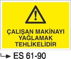 Bakım ve Arıza Levhaları - Çalışan Makinayı Yağlamak tehlikelidir Es 61-90