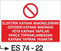 Kaynak Uyarı Levhaları - Elektrik Kaynak Makinelerinin Kaynak Makinası Veya Kaynak Yapılan Parça Topraklanmadan Kaynak Yapmak Yasaktır Es 74-22