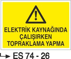 Kaynak Uyarı Levhaları - Elektrik Kaynağında Çalışırken Topraklama Yapma Es 74-26