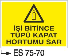 Tüp Uyarı Levhaları - İşin Bitince Tüpleri Kapat Hortumlarını Yerine Sar Es 75-70