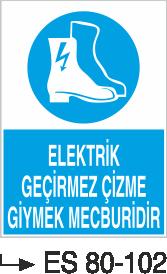 Elektrik Uyarı Levhaları - Elektrik Geçirmez Çizme Giymek Mecburidir Es 80-102