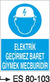 Elektrik Uyarı Levhaları - Elektrik Geçirmez Baret Giymek Mecburidir Es 80-103