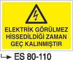 Elektrik Uyarı Levhaları - Elektrik Görülmez Hissedildiği Zaman Geç Kalınmıştır Es 80-110