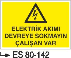 Elektrik Uyarı Levhaları - Elektrik Akımı Devreye Sokmayın Çalışan Var Es 80-142