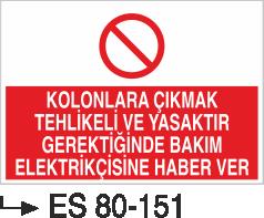 Elektrik Uyarı Levhaları - Kolonlara Çıkmak Tehlikeli Ve Yasaktır Gerektiğinde Bakım Ve Elektrikçisine Haber Ver Es 80-151