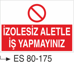 Elektrik Uyarı Levhaları - İzolesiz aletle İş Yapmayınız Es 80-175