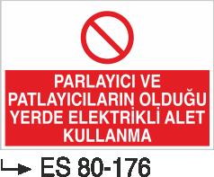 Elektrik Uyarı Levhaları - Parlayıcı Ve Patlayıcıların Olduğu Yerde Elektrikli Alet Kullanma Es 80-176