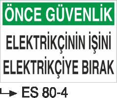 Elektrik Uyarı Levhaları - Elektrikçinin İşini Elektrikçiye Bırak Es 80-4